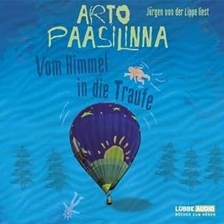 Vom Himmel in die Traufe                   Autor:                                                                                                                                 Arto Paasilinna                               Sprecher:                                                                                                                                 Jürgen von der Lippe                      Spieldauer: 5 Std. und 8 Min.     106 Bewertungen     Gesamt 3,8