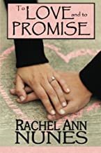 To Love And To Promise by Rachel Ann Nunes (2012-11-15)