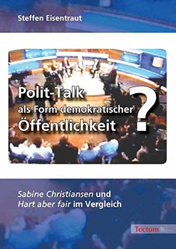 """Polit-Talk als Form demokratischer Öffentlichkeit? """"Sabine Christiansen"""" und """"Hart aber fair"""" im Vergleich"""