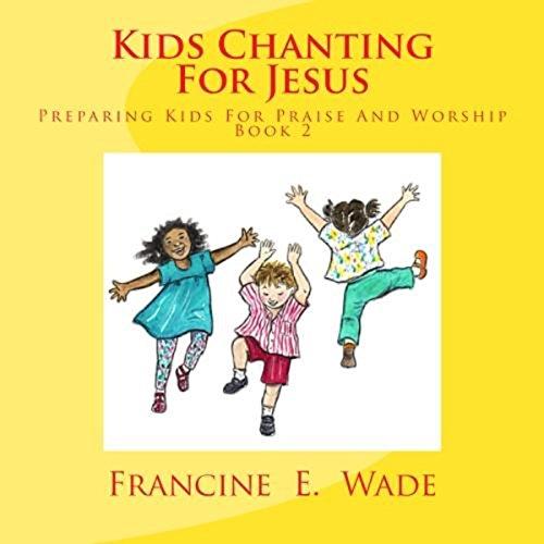 Kids Chanting for Jesus: Preparing Kids for Praise and Worship (Volume 2) Titelbild