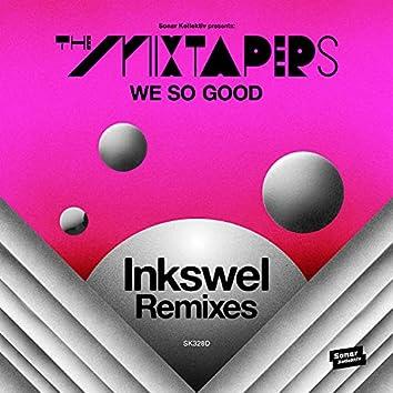 We So Good (Inkswel Remixes)