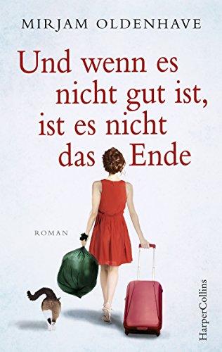 Und wenn es nicht gut ist, ist es nicht das Ende: Roman