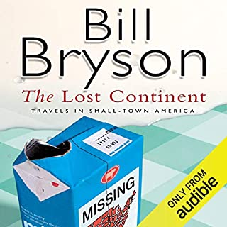 The Lost Continent     Travels In Small Town America              By:                                                                                                                                 Bill Bryson                               Narrated by:                                                                                                                                 William Roberts                      Length: 10 hrs and 12 mins     70 ratings     Overall 4.4