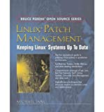 [Linux Patch Management: Keeping Linux Systems Up To Date (Bruce Perens  Open Source)] [Author: Jang, Michael] [January, 2006]