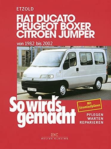 Fiat Ducato/Peugeot Boxer/Citroen Jumper: von 1982 bis 2002, So wird\'s gemacht - Band 100