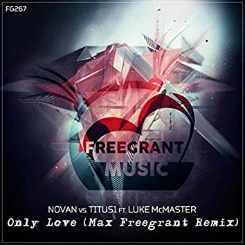 Only Love (Max Freegrant Remix)