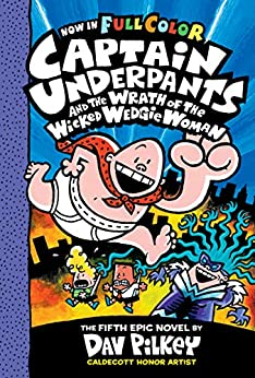 Captain Underpants and the Wrath of the Wicked Wedgie Woman: Color Edition (Captain Underpants #5) by [Dav Pilkey]