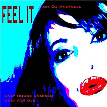 Feel It (Only House Unmixed, Only for DJS)