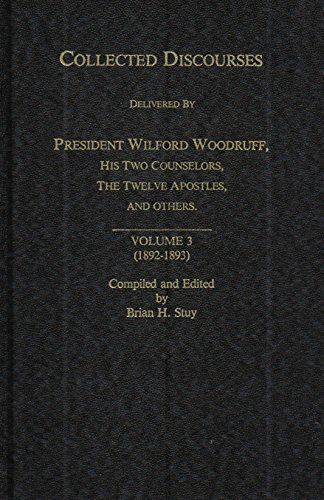 COLLECTED DISCOURSES Delivered by President Wilford Woodruff, His Two Counselors, The Tweves Apostles, and Others. Volume 3 (1892-1893)