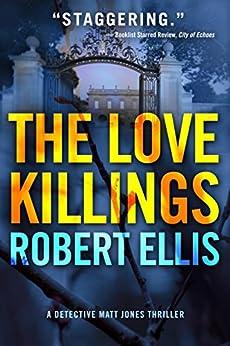 The Love Killings (Detective Matt Jones Book 2) by [Robert Ellis]