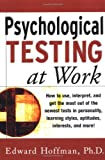 Psychological Testing at Work: How to Use, Interpret, and Get the Most Out of the Newest Tests in Personality, Learning Style, Aptitudes, Interests, and More!