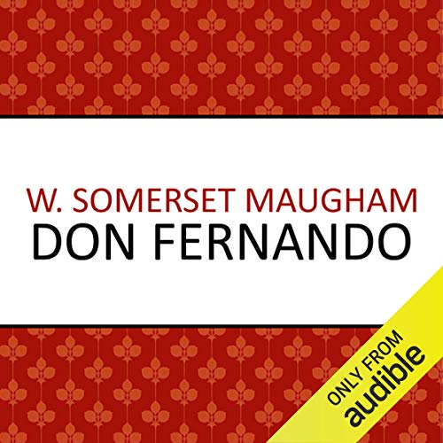 Don Fernando                   By:                                                                                                                                 W. Somerset Maugham                               Narrated by:                                                                                                                                 Crispin Redman                      Length: 7 hrs and 27 mins     Not rated yet     Overall 0.0