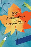 52 Alternatives to Screen Time