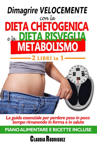 Dimagrire velocemente con la dieta chetogenica e la dieta risveglia metabolismo 2 libri in 1: La guida essenziale per perdere peso in poco tempo rimanendo in forma e in salute piano alimentare incluso