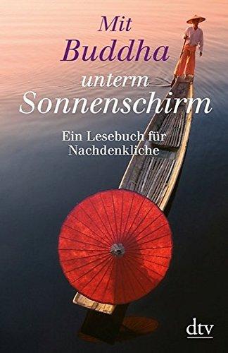 Mit Buddha unterm Sonnenschirm: Ein Lesebuch für Nachdenkliche (dtv Fortsetzungsnummer 50, Band 34488)