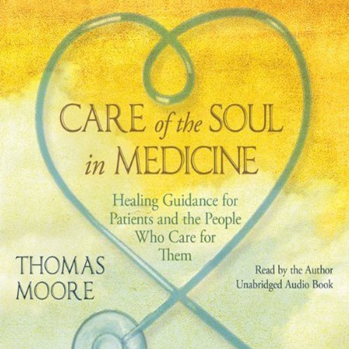 Care of the Soul In Medicine audiobook cover art