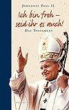 Ich bin froh - seid ihr es auch!: Das Testament - Bernhard Meuser