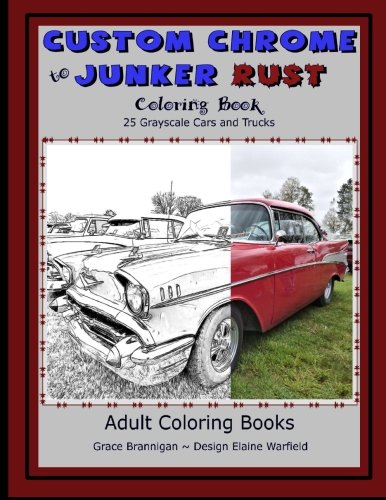Price comparison product image Custom Chrome to Junker Rust Coloring Book: 25 Grayscale Cars and Trucks (Adult Coloring Books)
