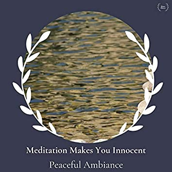 Meditation Makes You Innocent - Peaceful Ambiance