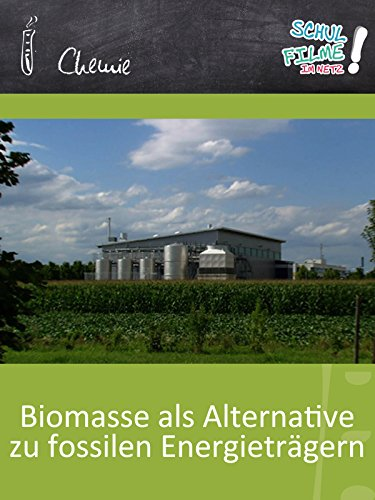 Biomasse als Alternative zu fossilen Energieträgern - Schulfilm Chemie