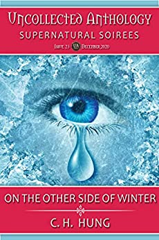 On the Other Side of Winter (Uncollected Anthology: Supernatural Soirees Book 23) by [C.H. Hung]