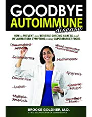 Goodbye Autoimmune Disease: How to Prevent and Reverse Chronic Illness and Inflammatory Symptoms Using Supermarket Foods: 3 (Goodbye Lupus)