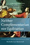 [Michelle Lee-Barnewall] Neither Complementarian nor Egalitarian: A Kingdom Corrective to The Evangelical Gender Debate-Paperback