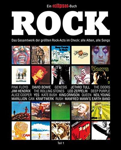 Rock: Das Gesamtwerk der größten Rock-Acts im Check, Teil 1. Ein Eclipsed-Buch.: Das Gesamtwerk der größten Rock-Acts im Check: alle Albwn, alle Songs. Teil 1. Ein Eclipsed-Buch