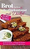 Brot backen im Brotbackautomat mit Dinkel: Das Brotbackbuch – 50