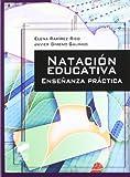 Natación educativa: enseñanza práctica: 6 (Actividad física y deporte. Enseñanza y bases...
