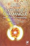 L'expérience chamanique - Pour sortir des traumatismes et retrouver la puissance créatrice de son âme