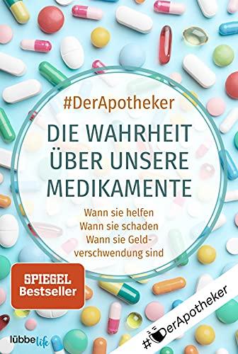 Die Wahrheit über unsere Medikamente: Wann sie helfen. Wann sie schaden. Wann sie Geldverschwendung sind