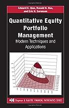 Quantitative Equity Portfolio Management: Modern Techniques and Applications (Chapman and Hall/CRC Financial Mathematics Series)