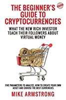 The Beginner's Guide to Cryptocurrencies: What the New Rich Investor Teach Their Followers About Virtual Money