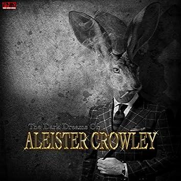 The Dark Dreams Of Aleister Crowley