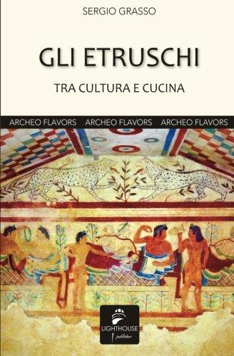 Gli Etruschi: tra cultura e cucina