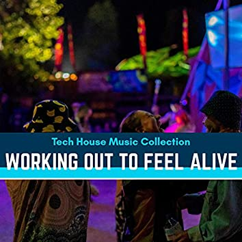 Working Out To Feel Alive - Tech House Music Collection