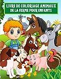 Livre de coloriage animaux de la ferme pour enfants: Livre de coloriage pour les enfants âgés de 4 à 8 ans Pages éducatives amusantes avec des enfants ... oies, poulets, cochons et bien d'autres