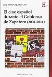 El cine español durante el gobierno de Zapatero. 2004-2011: Un escenario histórico de la última etapa socialista (Historia)