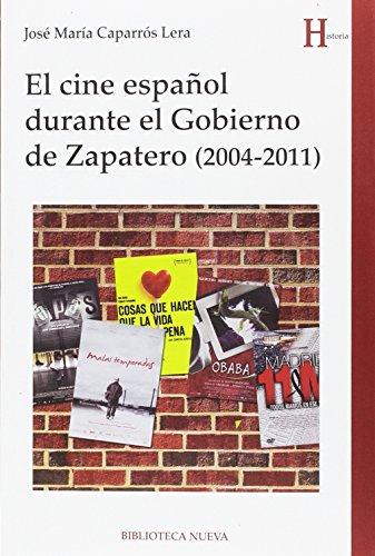 El cine español durante el Gobierno de Zapatero (2004-2011): Un escenario histórico de la última etapa socialista (Historia)