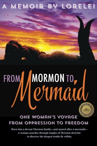 Book: From Mormon To Mermaid - One Woman's Journey From Oppression to Freedom by Lorelei Kay