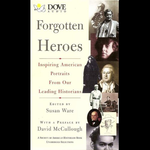 Forgotten Heroes     Inspiring American Portraits From Our Leading Historians              By:                                                                                                                                 Susan Ware (edited by)                               Narrated by:                                                                                                                                 Susan Ware                      Length: 5 hrs and 46 mins     3 ratings     Overall 2.3