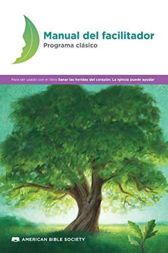 Manual del facilitador - Programa clásico: Sanar las heridas del corazón (Spanish Edition)