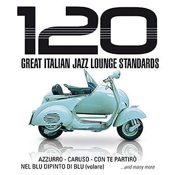 120 Great Italian Jazz Lounge Standards (Azzurro, Caruso, Con te partirò, Nel blu dipinto di blu (volare))