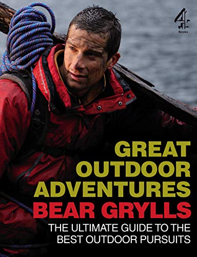 Bear Grylls Great Outdoor Adventures: An Extreme Guide to the Best Outdoor Pursuits (English Edition)