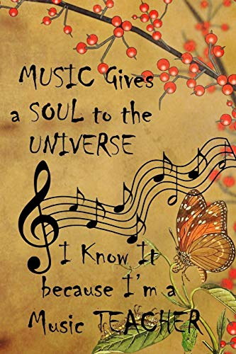Music Gives A Soul To The Universe I know It Because I'm A Music Teacher: Cute Music Teacher Quote Notebook Workbook Journal to write in