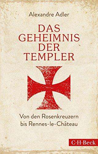 Das Geheimnis der Templer: Von Leonardo da Vinci bis Rennes-le-Château (Beck Paperback 6196) (German Edition) by [Alexandre Adler, Holger Fock, Sabine Müller]