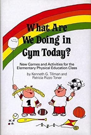 What Are We Doing in Gym Today: New Games and Activities for the Elementary Physical Education Class
