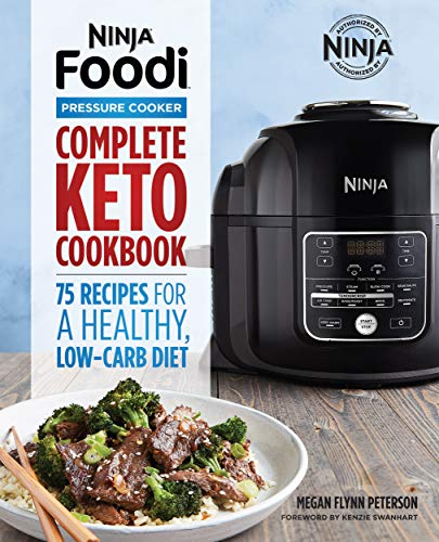 Ninja Foodi Pressure Cooker: Complete Keto Cookbook 75 Recipes for a Healthy, Low Carb Diet (Ninja Cookbooks)