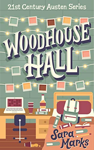 Woodhouse Hall: A Modern Retelling of Jane Austen's Emma (21st Century Austen Book 3) by [Sara Marks]